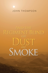 And the Regiment Blind with Dust and Smoke