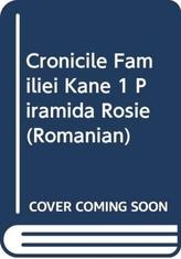 CRONICILE FAMILIEI KANE 1 PIRAMIDA ROSIE