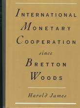 International Monetary Cooperation Since Bretton Woods (Imcseh0000000)