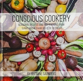 Conscious Cookery; Seasonal Recipes and Inspirations from Sunny Brow Farm Holistic Retreat