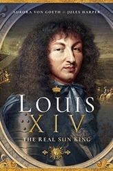 Louis XIV, the Real Sun King