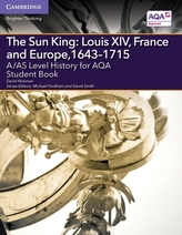 A/AS Level History for AQA The Sun King: Louis XIV, France and Europe, 1643-1715 Student Book