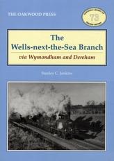 The Wells-Next-the-Sea Branch via Wymondham and Dereham