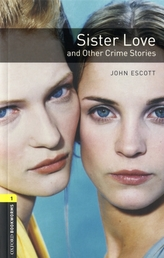 Oxford Bookworms Library: Level 1: Sister Love and Other Crime Stories