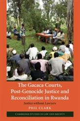 The Gacaca Courts, Post-Genocide Justice and Reconciliation in Rwanda