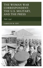 The Woman War Correspondent, the U.S. Military, and the Press
