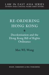 Re-Ordering Hong Kong: Decolonisation and the Hong Kong Bill of Rights Ordinance