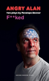 Angry Alan & Fucked: Two Plays by Penelope Skinner