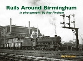 Rails Around Birmingham in photographs by Ray Fincham