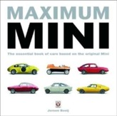 Maximum Mini: The Essential Book of Cars Based on the Original Mini