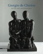 Giorgio de Chirico: Myth & Archaeology