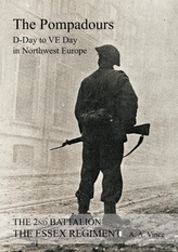 2nd Battalion the Essex Regiment the Pompadours D Day to Ve Day in Northwest Europe