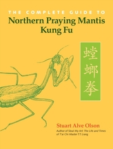 The Complete Guide Northern Praying Mantis Kung Fu