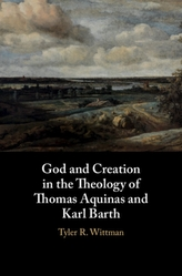 God and Creation in the Theology of Thomas Aquinas and Karl Barth