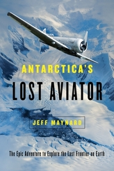 Antarctica`s Lost Aviator - The Epic Adventure to Explore the Last Frontier on Earth