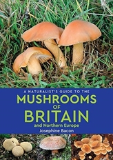 A Naturalist's Guide to the Mushrooms of Britain and Northern Europe (2nd edition)