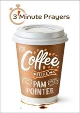 3 - Minute Prayers For Coffee Breaks