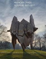 Anthony Cragg. Sculpture 2001-2017: Volume IV