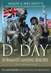 Major & Mrs Holt\'s Definitive Battlefield Guide to the D-Day Normandy Landing Beaches