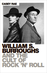 William S. Burroughs and the Cult of Rock \'n\' Roll