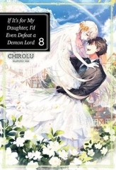 If It\'s for My Daughter, I\'d Even Defeat a Demon Lord: Volume 8