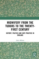 Midwifery from the Tudors to the Twenty-First Century