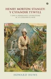 Henry Morton Stanley - Y Cyfandir Tywyll - Y Cymro a Ddarganfu Livingstone