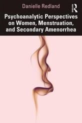Psychoanalytic Perspectives on Women, Menstruation and Secondary Amenorrhea
