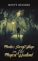 Merlin\'s Secret Village in the Magical Woodland