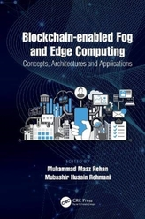 Blockchain-enabled Fog and Edge Computing: Concepts, Architectures and Applications
