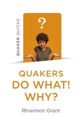 Quaker Quicks - Quakers Do What! Why?