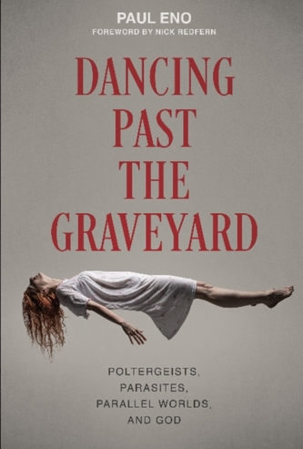 Dancing Past the Graveyard: Poltergeists, Parasites, Parallel Worlds and God