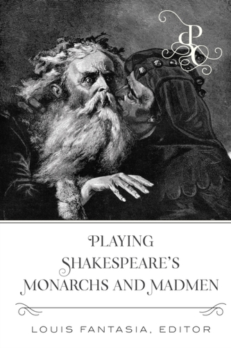 Playing Shakespeare\'s Monarchs and Madmen