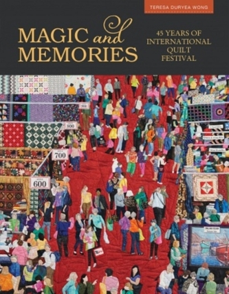 Magic and Memories: 45 Years of International Quilt Festival