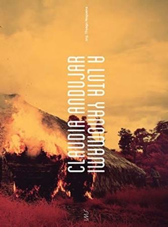 Claudia Andujar, The Yanomami Struggle