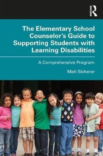 The Elementary School Counselor\'s Guide to Supporting Students with Learning Disabilities
