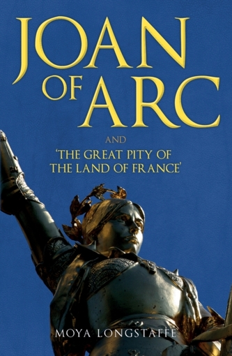 Joan of Arc and \'The Great Pity of the Land of France\'