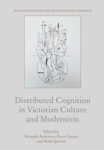 Distributed Cognition in Victorian Culture and Modernism