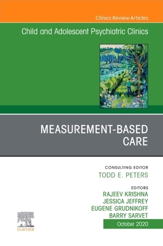 Measurement-Based Care, An Issue of ChildAnd Adolescent Psychiatric Clinics of North America