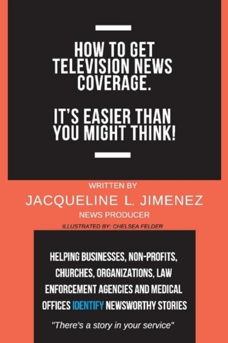 How to Get Television News Coverage.