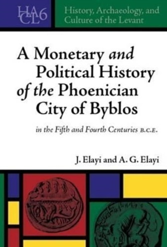 A Monetary and Political History of the Phoenician City of Byblos in the Fifth and Fourth Centuries B.C.E.