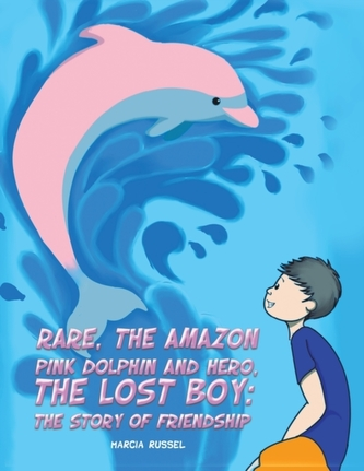 Rare, the Amazon Pink Dolphin and Hero, the Lost Boy
