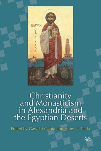 Christianity and Monasticism in Alexandria and the Egyptian Deserts