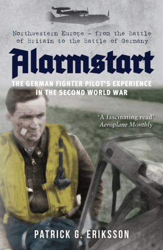 Alarmstart: The German Fighter Pilot\'s Experience in the Second World War