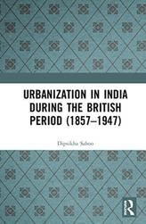 Urbanization in India During the British Period (1857-1947)