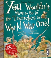 You Wouldn\'t Want To Be In The Trenches In World War I!