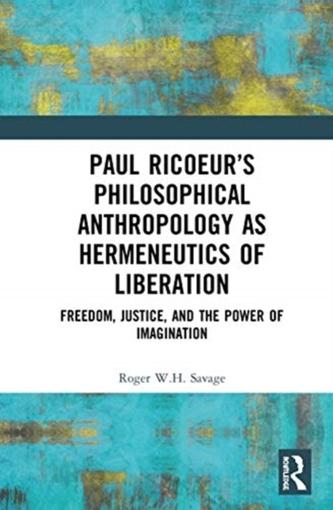 Paul Ricoeur\'s Philosophical Anthropology as Hermeneutics of Liberation