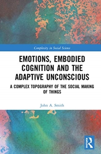 Emotions, Embodied Cognition and the Adaptive Unconscious
