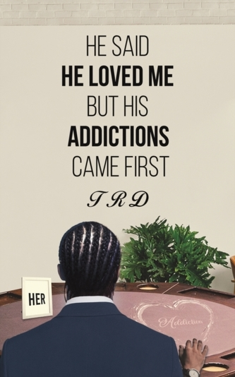 HE SAID HE LOVED ME BUT HIS ADDICTIONS C