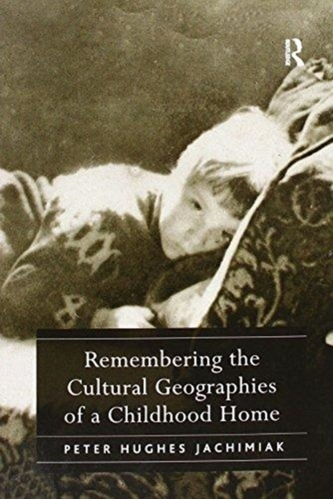 Remembering the Cultural Geographies of a Childhood Home